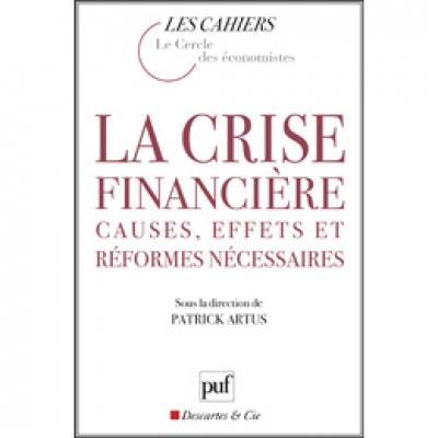 Crise financière (La) : causes, effets et réformes nécessaires