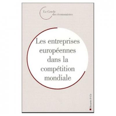 Entreprise européenne dans la compétition mondiale (L') - Rencontres économiques d'Aix-en-Provence 2004