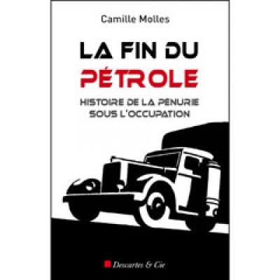 Fin du pétrole (la) - Histoire de la pénurie sous l'Occupation