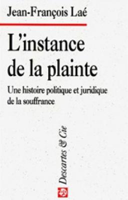 Instance de la plainte (L') : Une histoire politique et juridique de la souffrance